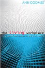 Living Workplace: Soul, Spirit, and Success in the 21st Century
