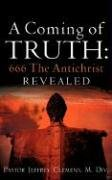 A COMING OF TRUTH: 666 the Antichrist Revealed