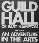 Guild Hall of East Hampton: An Adventure in the Arts : The First 60 Years