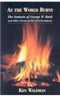 As the World Burns: The Sonnets of George W. Bush and Other Poems of the 43rd Presidency