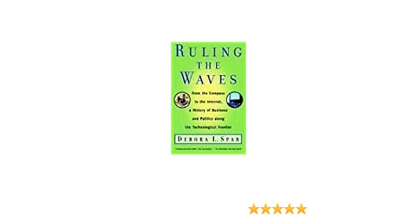 Ruling the Waves From the Compass to the Internet a History of Business and Politics along the Technological Frontier