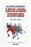El exito en la busqueda de un nuevo empleo / Success in the search for a new job: El Outplacement (Biblioteca Practica)