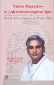 Violin Maestro- V. Lakshminarayana Iyer: His Life and Contributions to the World of Music