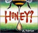 HONEY?