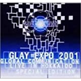 GLAY EXPO 2001 GLOBAL COMMUNICATION LIVE IN HOKKAIDO SPECIAL EDITION [限定盤] [DVD]