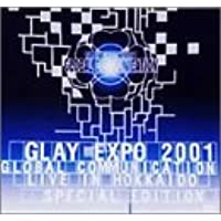 GLAY EXPO 2001 GLOBAL COMMUNICATION LIVE IN HOKKAIDO SPECIAL EDITION