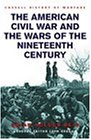 The Civil War and the Wars of the Nineteenth Century (History of Warfare)