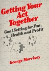 Getting Your Act Together: Goal Setting for Fun, Health, and Profit