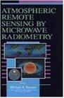 Atmospheric Remote Sensing by Microwave Radiometry (Wiley Series in Remote Sensing and Image Processing)