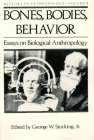 Bones, Bodies, Behavior: Essays on Biological Anthropology (History of Anthropology, Vol.5)