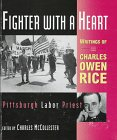 Fighter With a Heart: Writings of Charles Owen Rice Pittsburgh Labor Priest
