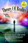Theory of Reality: Change Your Life and Live Your Dream