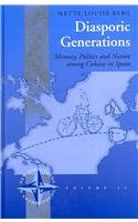 Diasporic Generations: Memory, Politics, and Nation Among Cubans in Spain