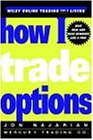 Download How I Trade Options (Wiley Trading) 0471312789