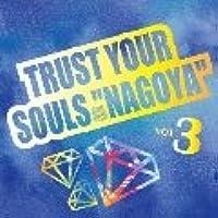 """TRUST YOUR SOULS """"NAGOYA"""" 3 生産限定盤"""