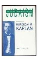 Judaism Faces the Twentieth Century: A Biography of Mordecai M. Kaplan (American Jewish Civilization Series)