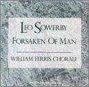Leo Sowerby: Forsaken of Man by The William Ferris Chorale (1992-12-08)