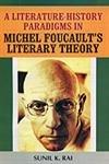 A Literaturehistory Paradigms in Michel Foucaults Literary Theory