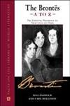 The Brontes A to Z: The Essential Reference to Their Lives and Works (Literary A to Z)