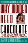 Why Women Need Chocolate: Eat What You Crave to Look Good & Feel Great