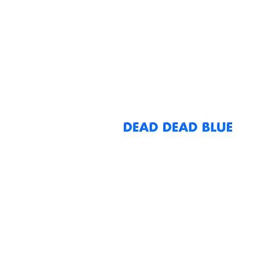 DEAD DEAD BLUE