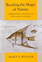 Reading the Shape of Nature: Comparative Zoology at the Agassiz Museum (Science and Its Conceptual Foundations)