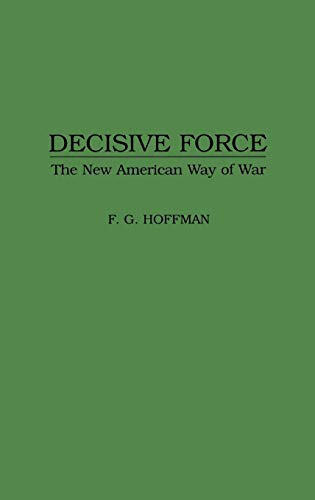 Download Decisive Force: The New American Way of War 0275953440