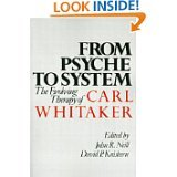 From Psyche to System: The Evolving Therapy of Carl Whitaker