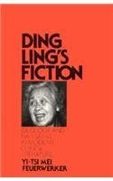 Ding Ling's Fiction: Ideology and Narrative in Modern Chinese Literature (Harvard East Asian Series, 98)