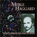 What a Friend We Have in Jesus by Merle Haggard (1999-07-08)