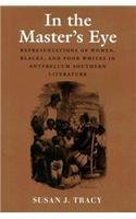 In the Master's Eye: Representations of Women, Blacks, and Poor Whites in Antebellum Southern Literature