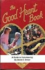 The Good Heart Book: A Guide to Volunteering