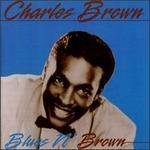 Blues N' Brown by Charles Brown