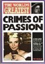 The World's Greatest Crimes of Passion