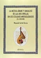 LA MÚSICA ÁRABE Y ANDALUSÍ DE LAS DOS ORILLAS EN LOS ESTUDIOS MUSICOLÓGICOS (SS. XVIII.XXI)