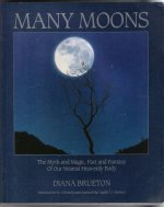 MANY MOONS: MYTH AND MAGIC, FACT AND FANTASY OF OUR NEAREST HEAVENLY BODY
