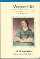 Margaret Fuller: From Transcendentalism to Revolution (Radcliffe Biography Series)