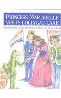 Princess Marjabelle Visits Lollygag Lake: Marjabelle Young Stewart's Introduction to Manners for the Pre-Schooler
