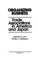 Organizing Business: Trade Associations in America and Japan (Aei Studies, 459)