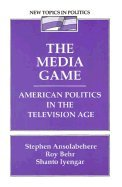 The Media Game: American Politics in the Television Age (New Topics in Politics)