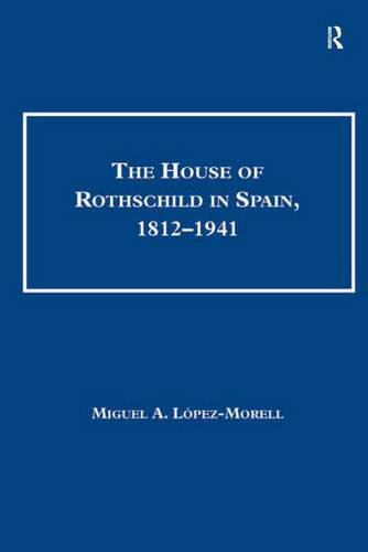 Download The House of Rothschild in Spain, 1812–1941 (Studies in banking and financial history) 0754668002