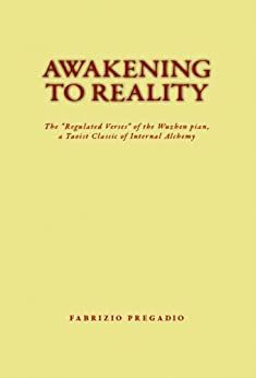 "[Pregadio, Fabrizio]のAwakening to Reality: The ""Regulated Verses"" of the Wuzhen pian, a Taoist Classic of Internal Alchemy (English Edition)"