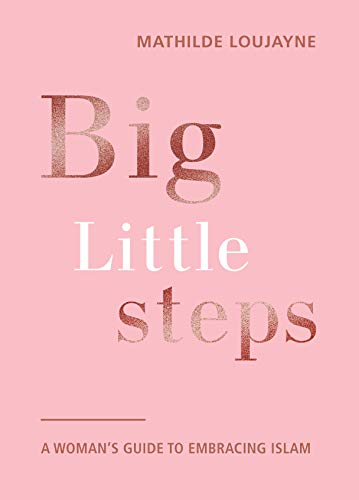 Big Little Steps: A Woman's Guide to Embracing Islam (English Edition)