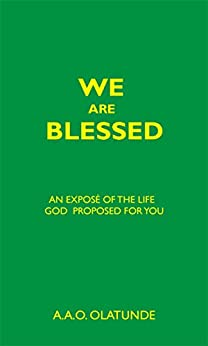 We are Blessed: An Exposé of the Life God Proposed for You by [Oatunde, A.A.O.]