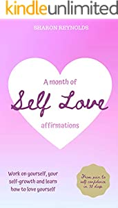A month of Self Love affirmations: From pain to self confidence in 30 days. Work on yourself, your self-growth and learn how to love yourself (I love myself collection Book 3) (English Edition)