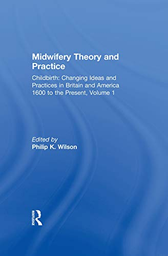Midwifery Theory and Practice (Childbirth: Changing Ideas and Practices in Britain and America 1600 to the Present Book 1) (English Edition)