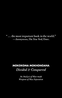 Divided and Conquered: An Analysis of Man-made Weapons of Mass Separation by [Mokhonoana, Mokokoma]