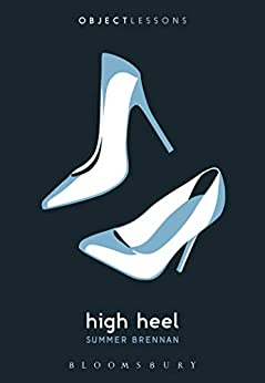 High Heel (Object Lessons) by [Brennan, Summer]