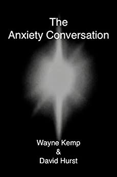 [Hurst, David, Kemp, Wayne]のThe Anxiety Conversation: How to live the life you were meant to live – and become the person you're supposed to be (English Edition)
