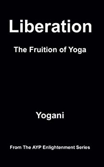 [Yogani]のLiberation - The Fruition of Yoga (AYP Enlightenment Series Book 11) (English Edition)